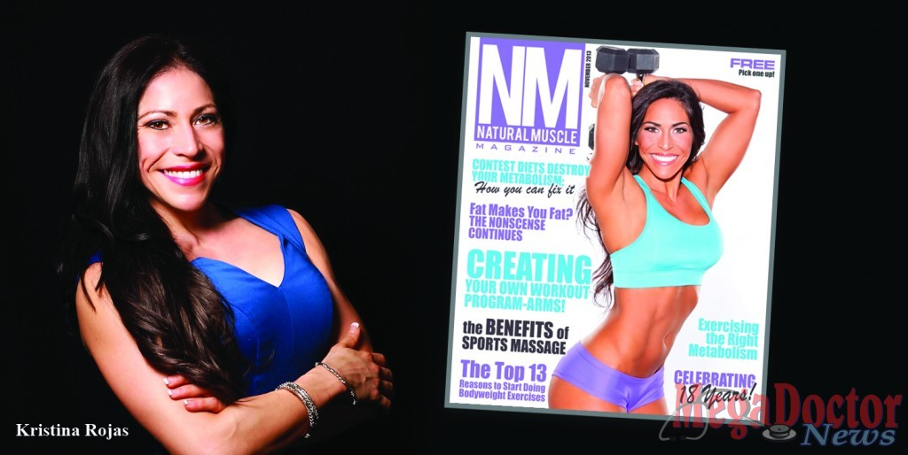 Picture on the right- Kristina Rojas was the cover of Natural Muscle Magazine in November 2013. She is a dedicated professional. Kristina believes that the best investment people can make is on their health.